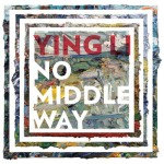 Ying Li: No Middle Way